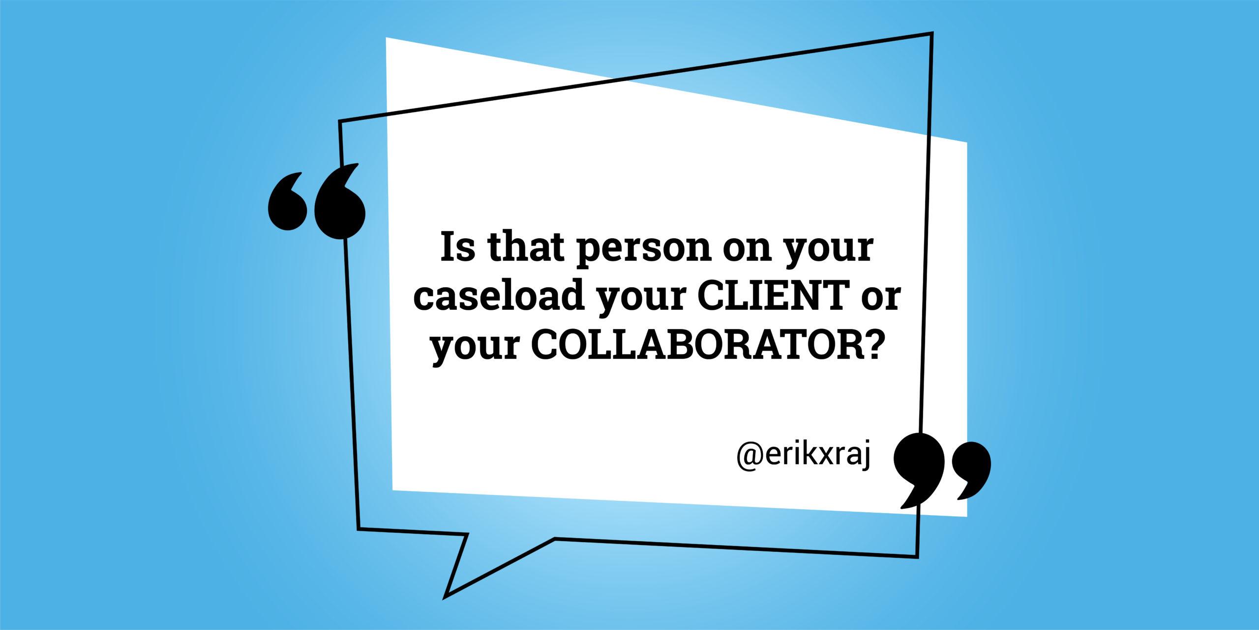 Clients or Collaborators