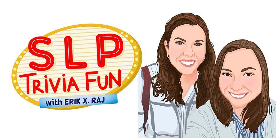 SLP Trivia Fun Welcomes Sarah Lockhart and Sarie Wu from Oregon